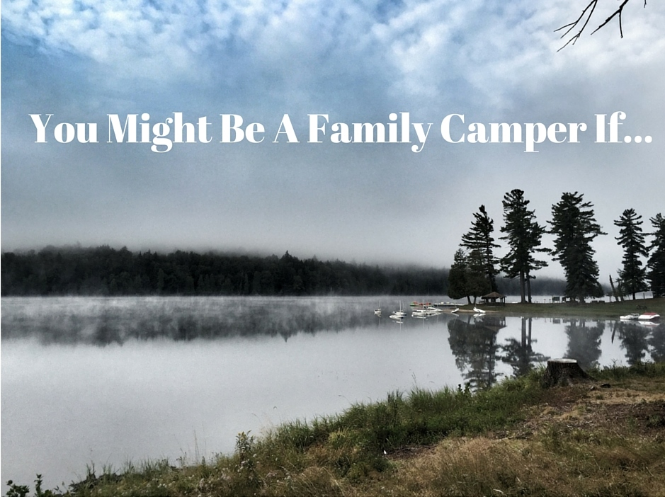 You Might Be A Family Camper If...
